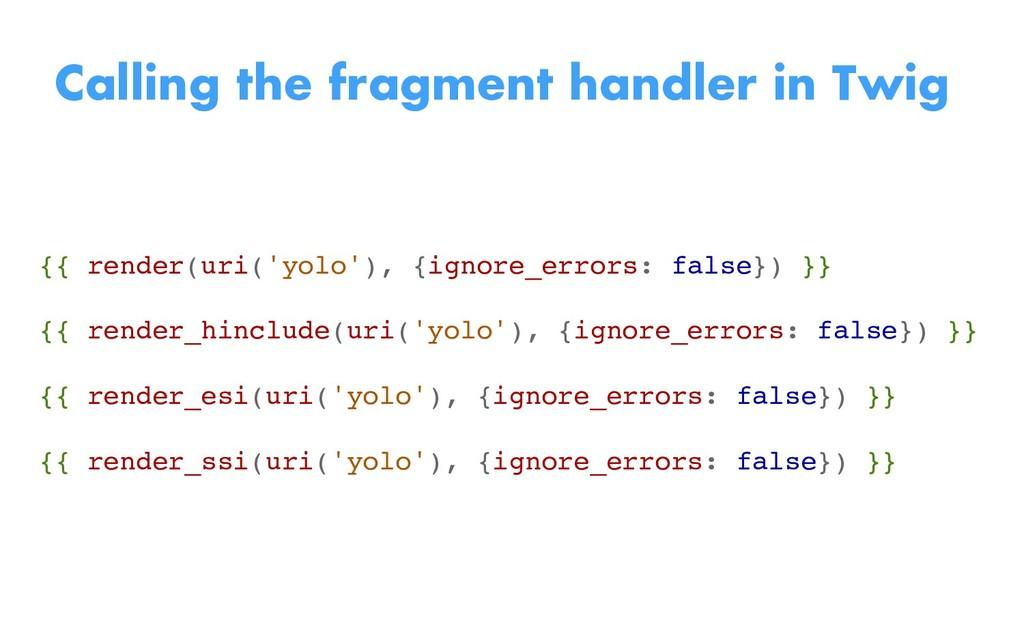 {{ render(uri('yolo'), {ignore_errors: false}) ...