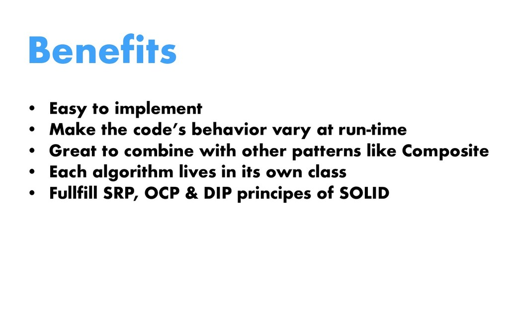 Benefits • Easy to implement • Make the code's ...