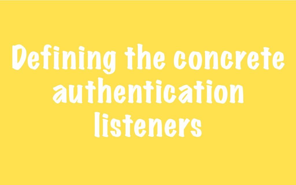 Defining the concrete authentication listeners