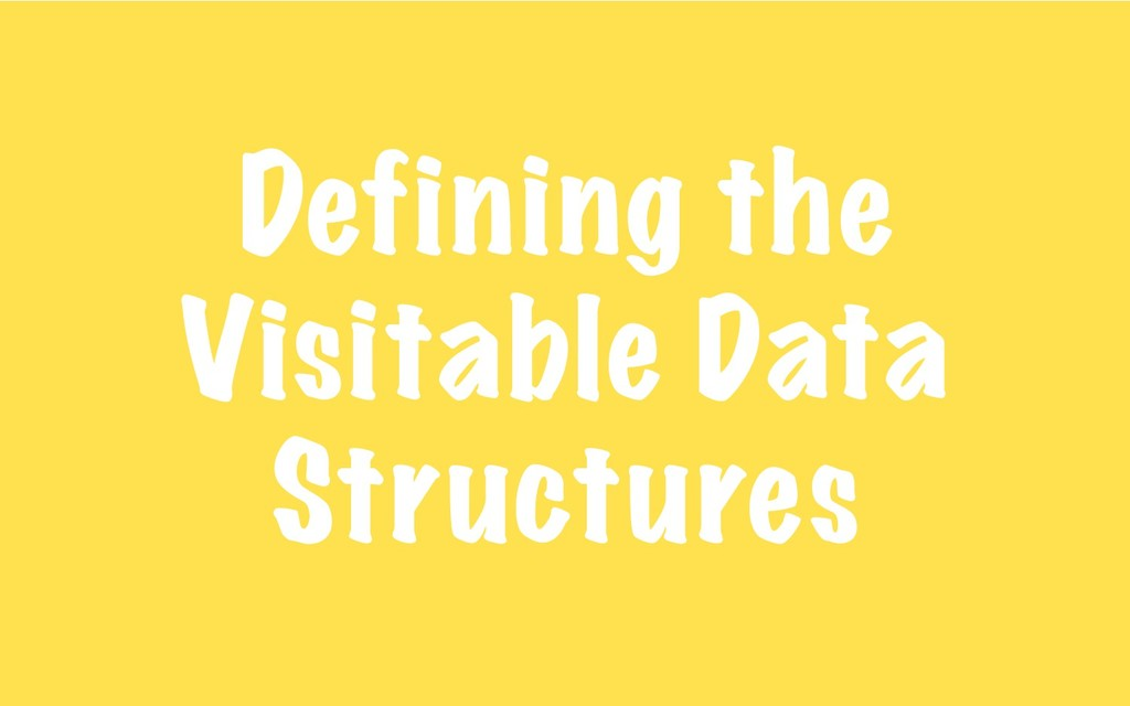 Defining the Visitable Data Structures