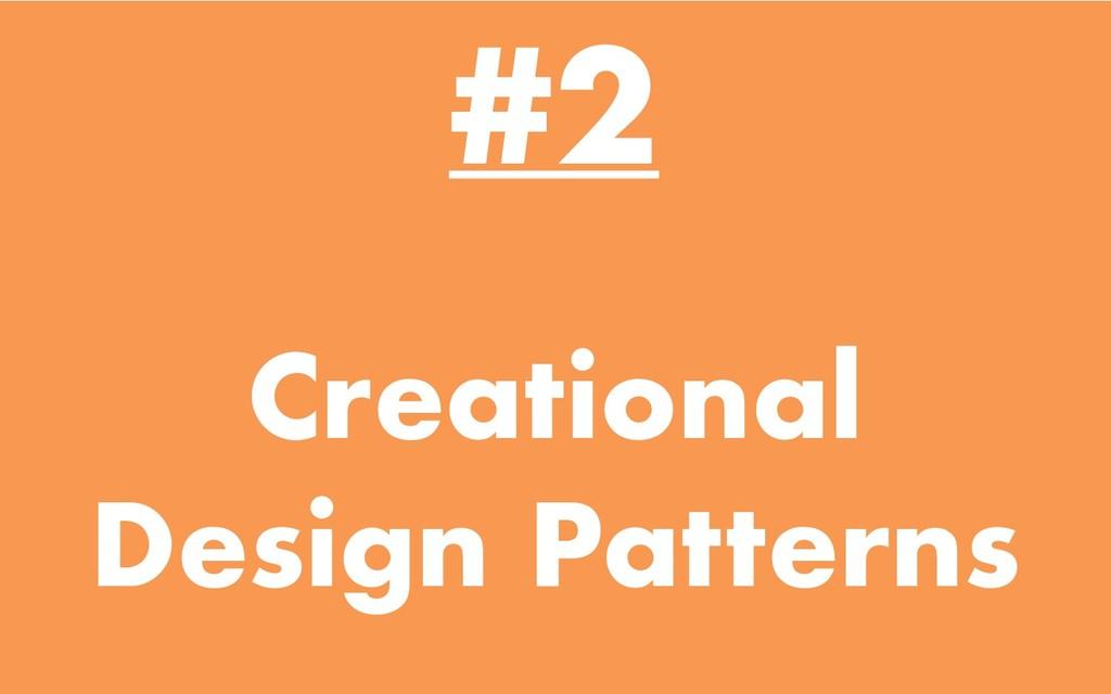 #2 Creational Design Patterns