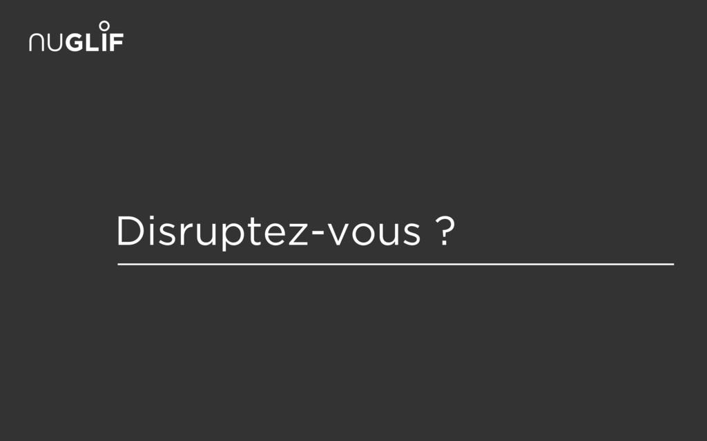 Disruptez-vous ?
