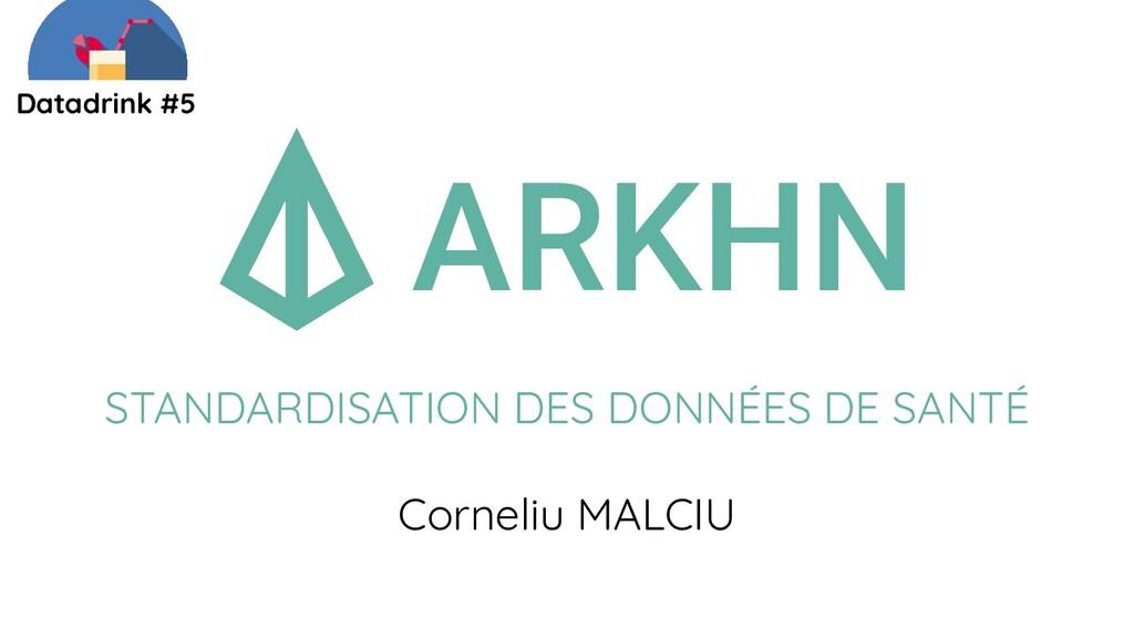 ARKHN Datadrink #5 STANDARDISATION DES DONNÉES ...