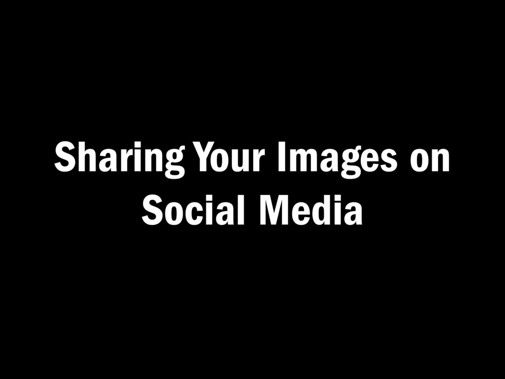 Sharing Your Images on Social Media