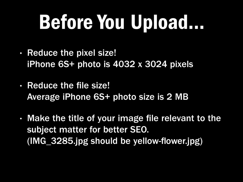 Before You Upload… • Reduce the pixel size!