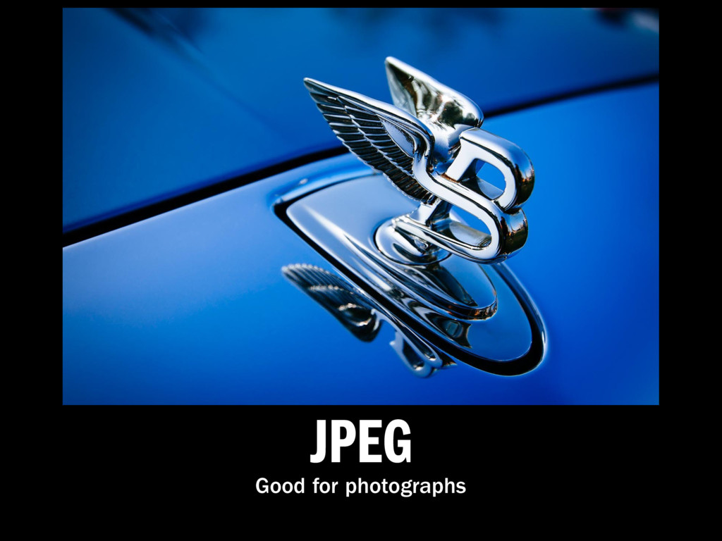 JPEG Good for photographs