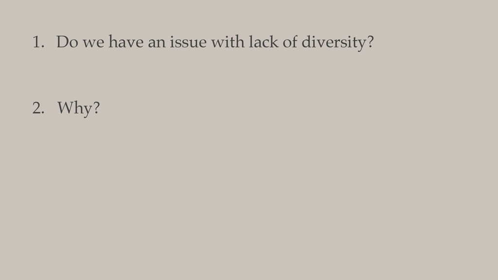 1. Do we have an issue with lack of diversity? ...