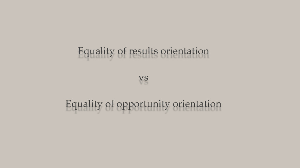 Equality of results orientation vs Equality of ...