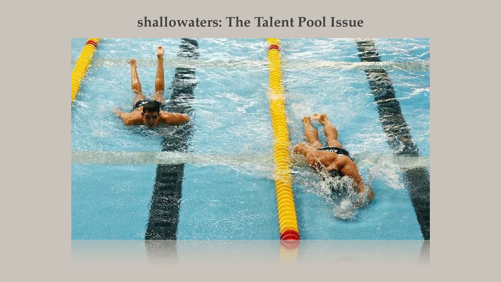 shallowaters: The Talent Pool Issue