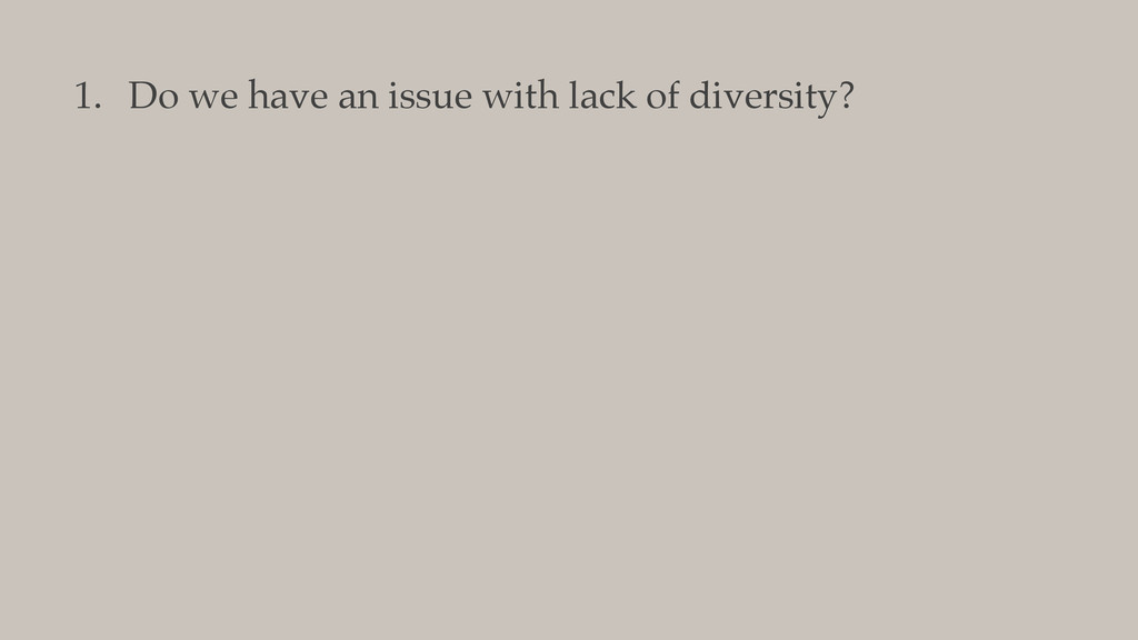 1. Do we have an issue with lack of diversity?