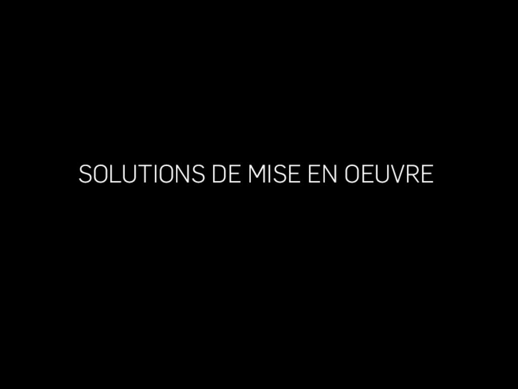 SOLUTIONS DE MISE EN OEUVRE