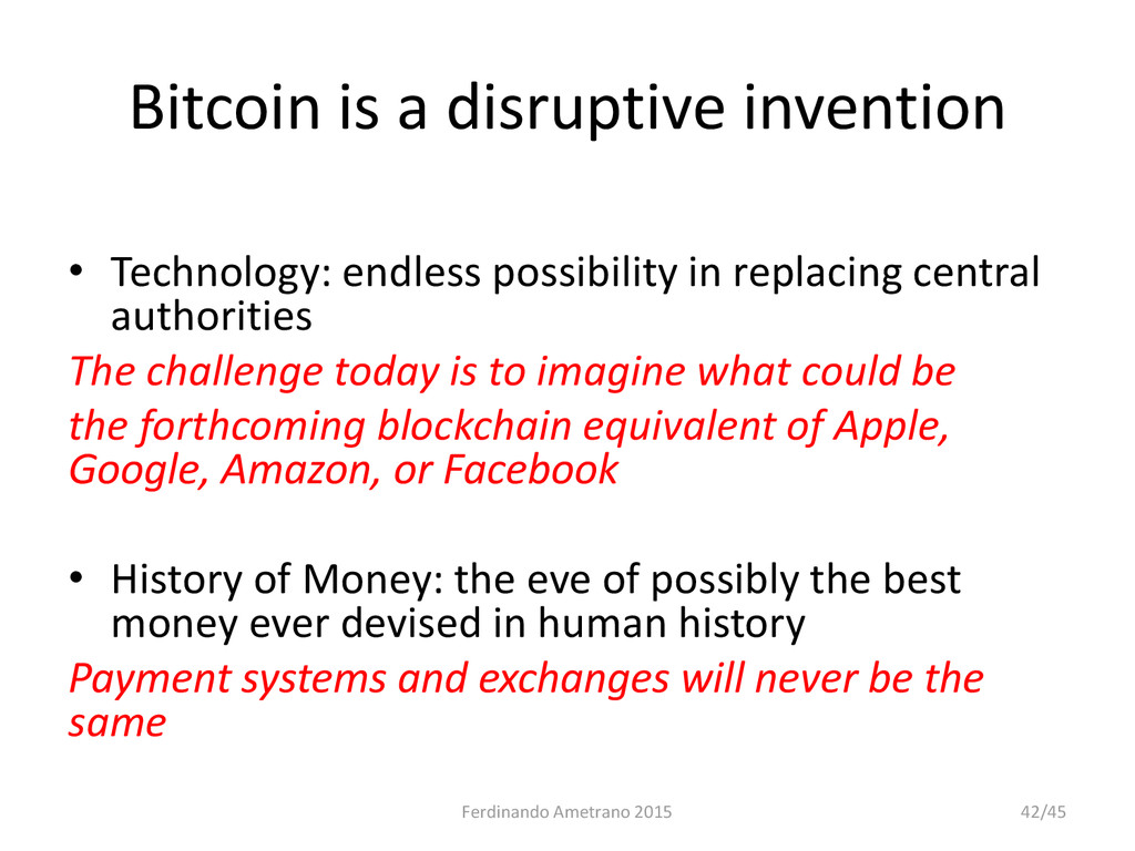 Bitcoin is a disruptive invention • Technology:...