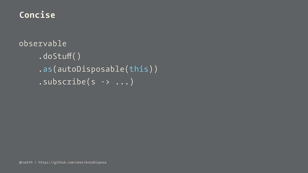 Concise observable .doStuff() .as(autoDisposabl...