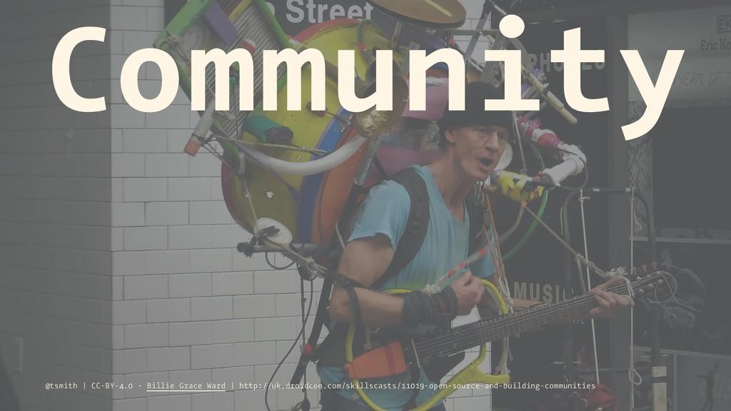 Community @tsmith   CC-BY-4.0 - Billie Grace Wa...