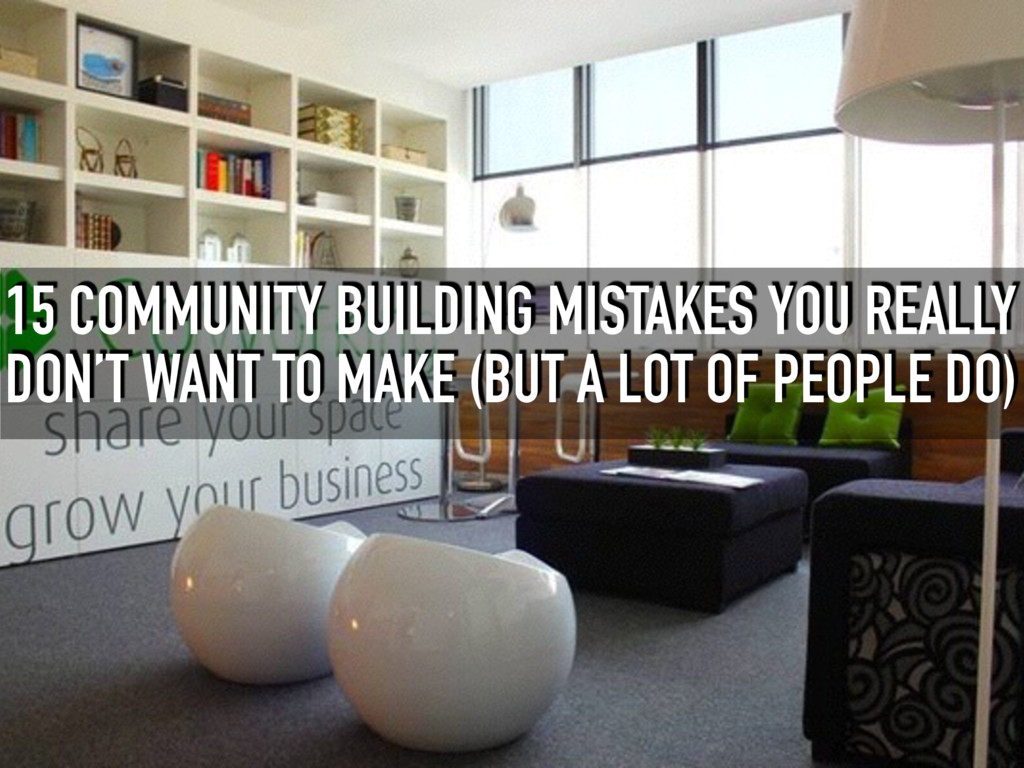 15 COMMUNITY BUILDING MISTAKES YOU REALLY DON'T...