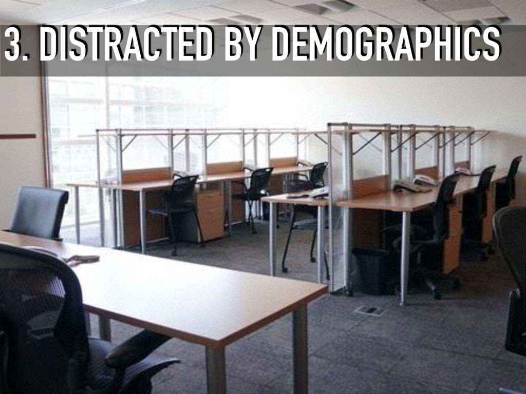 3. DISTRACTED BY DEMOGRAPHICS