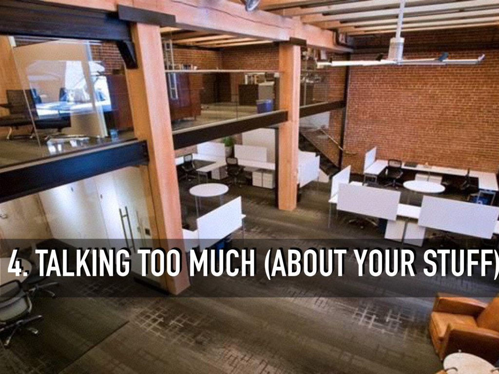 4. TALKING TOO MUCH (ABOUT YOUR STUFF)