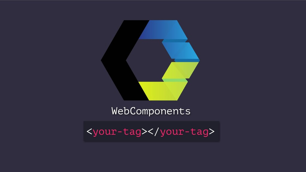WebComponents <your-tag></your-tag>