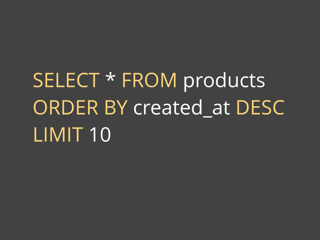 SELECT * FROM products ORDER BY created_at DESC...