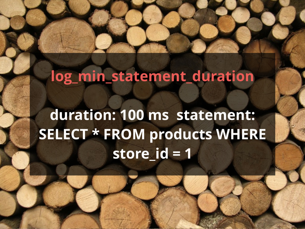 log_min_statement_duration duration: 100 ms sta...
