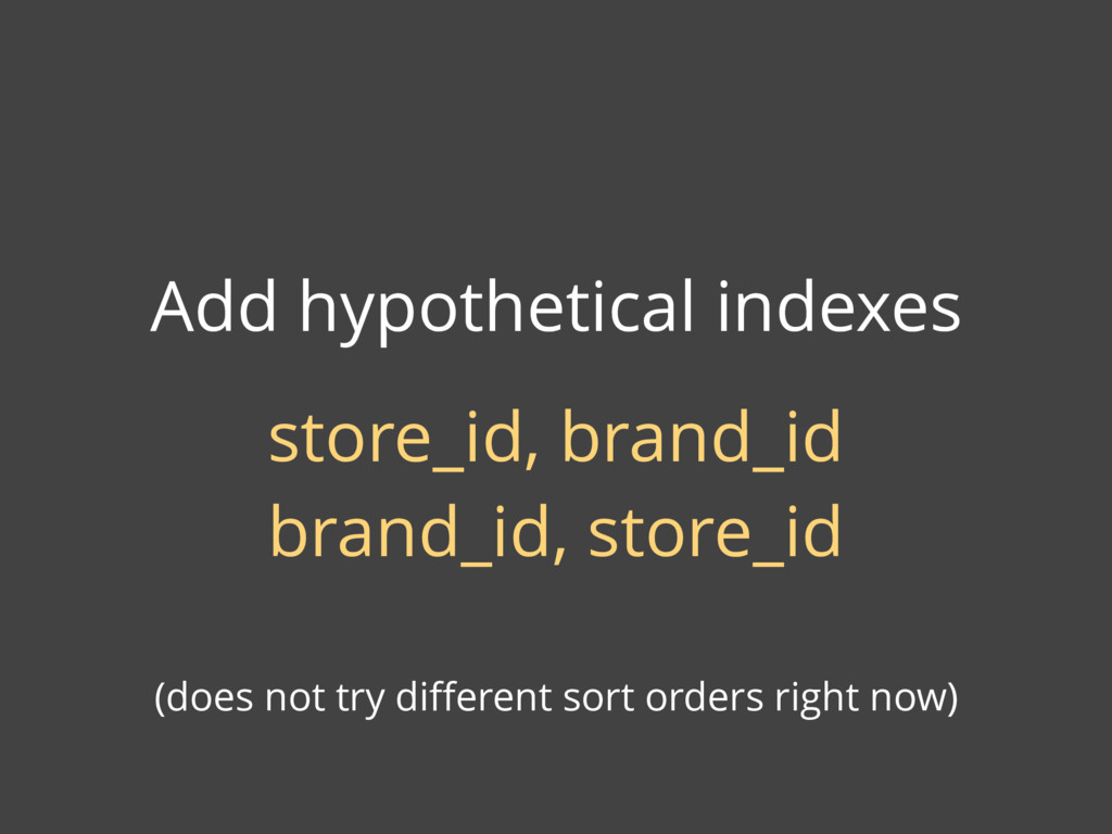 Add hypothetical indexes store_id, brand_id bra...