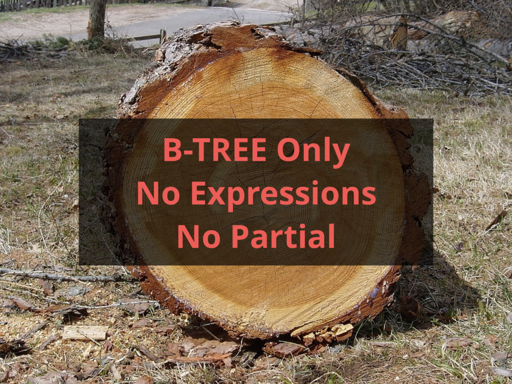 B-TREE Only No Expressions No Partial
