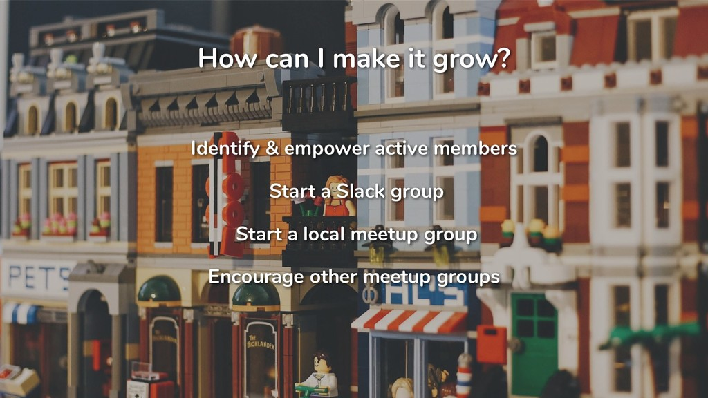 How can I make it grow? Identify & empower acti...