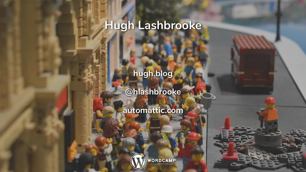 Hugh Lashbrooke hugh.blog @hlashbrooke automatt...