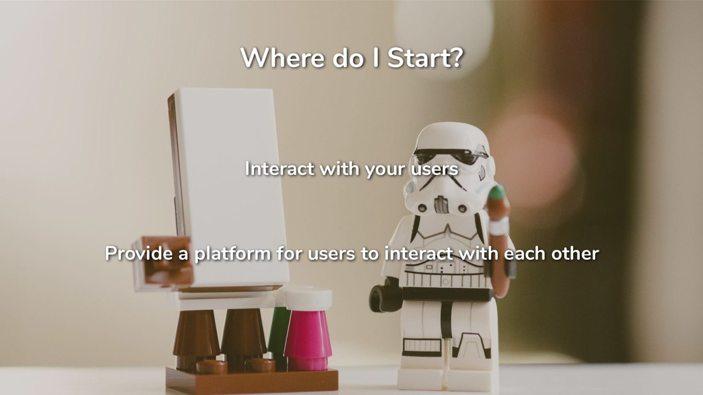 Where do I Start? Interact with your users Prov...
