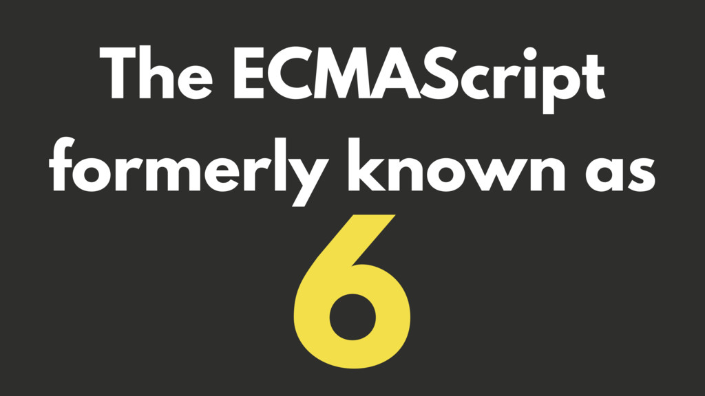 The ECMAScript formerly known as 6
