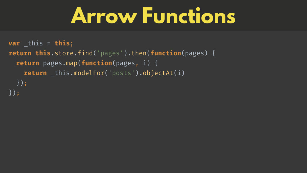 Arrow Functions var _this = this;