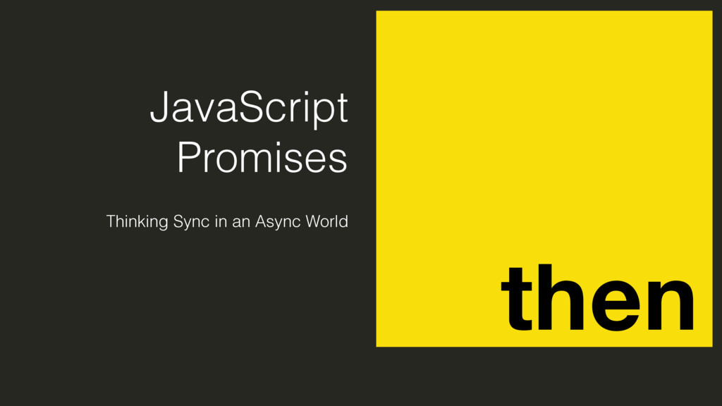 JavaScript Promises Thinking Sync in an Async W...