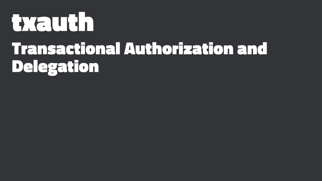 txauth Transactional Authorization and Delegati...