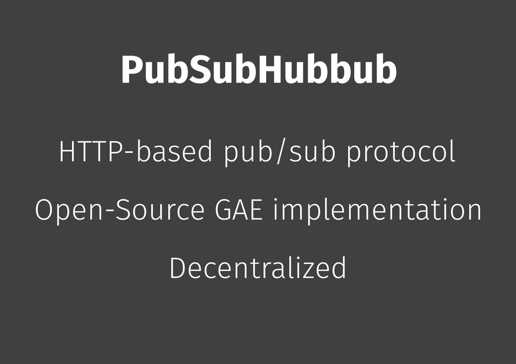 PubSubHubbub HTTP-based pub/sub protocol Open-S...