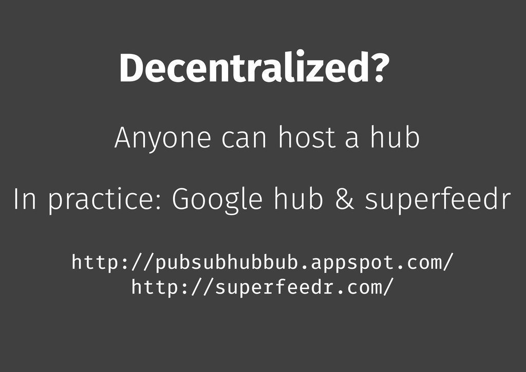 Decentralized? Anyone can host a hub In practic...