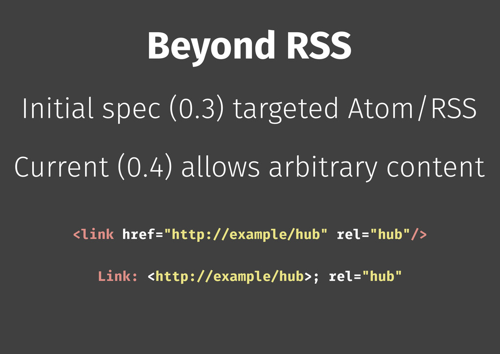Beyond RSS Initial spec (0.3) targeted Atom/RSS...