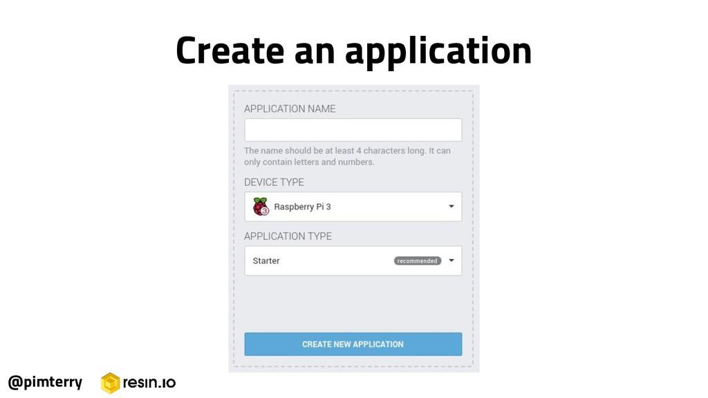 @pimterry Create an application