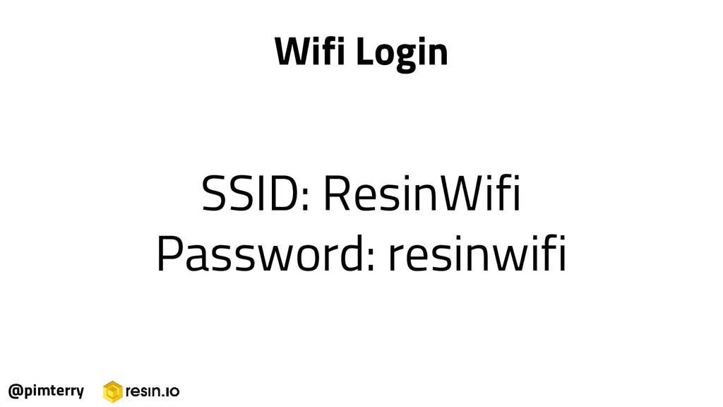 @pimterry Wifi Login SSID: ResinWifi Password: ...