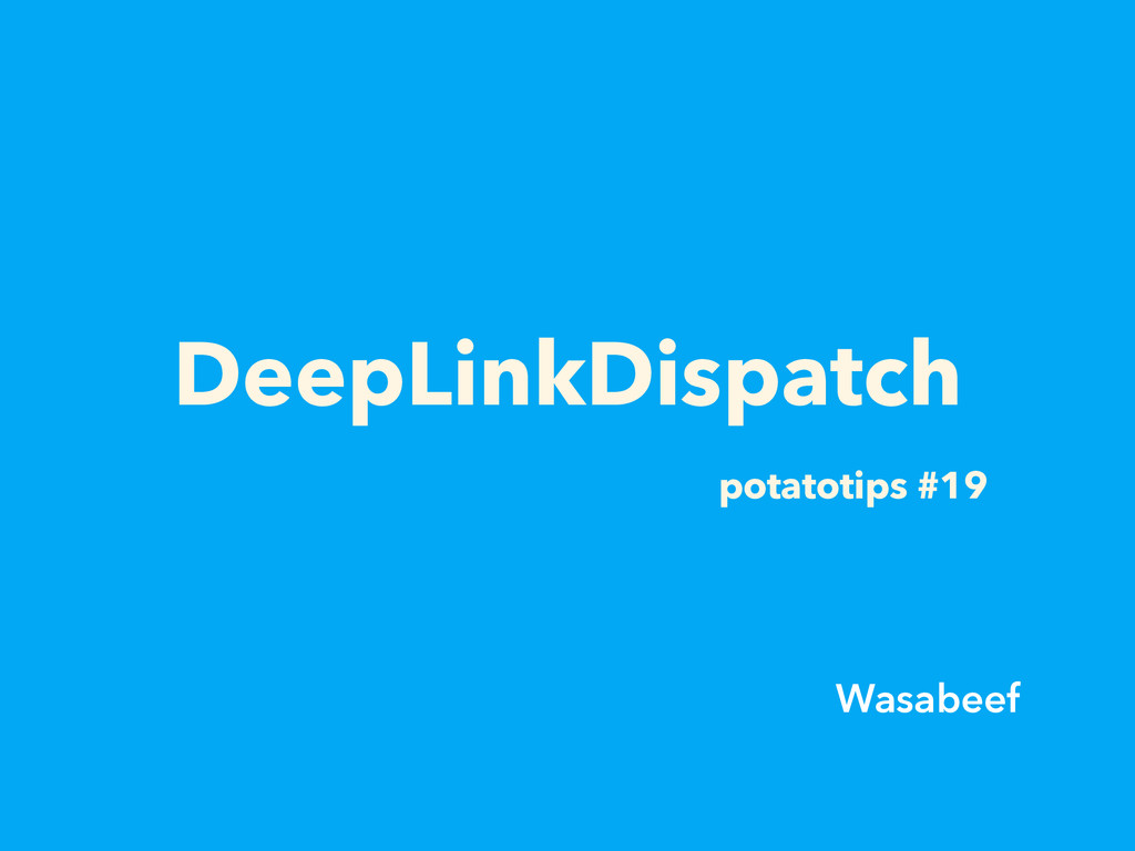 DeepLinkDispatch potatotips #19 Wasabeef