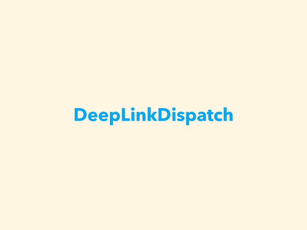 DeepLinkDispatch