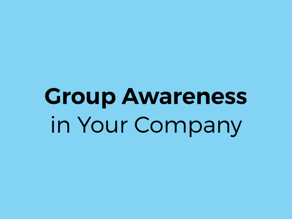 Group Awareness in Your Company