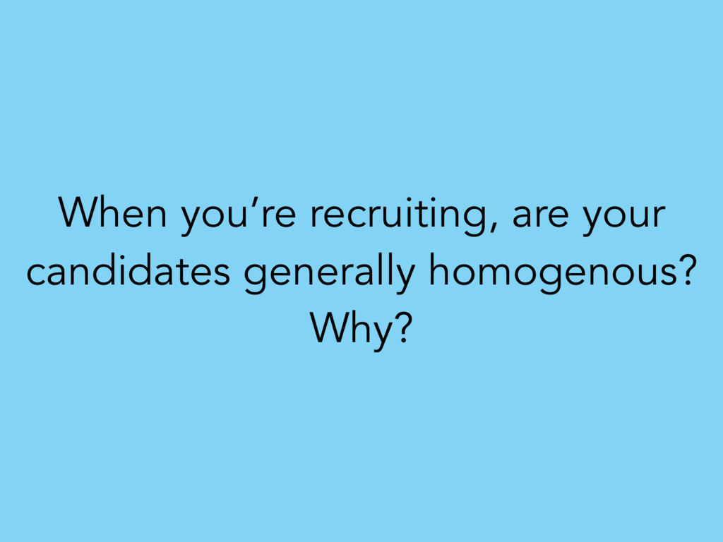 When you're recruiting, are your candidates gen...