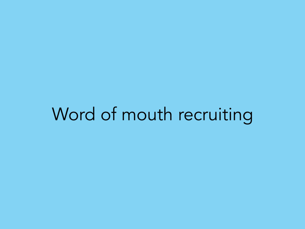 Word of mouth recruiting