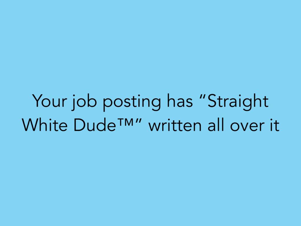 "Your job posting has ""Straight White Dude™"" wri..."