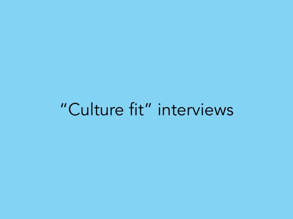 """""""Culture fit"""" interviews"""