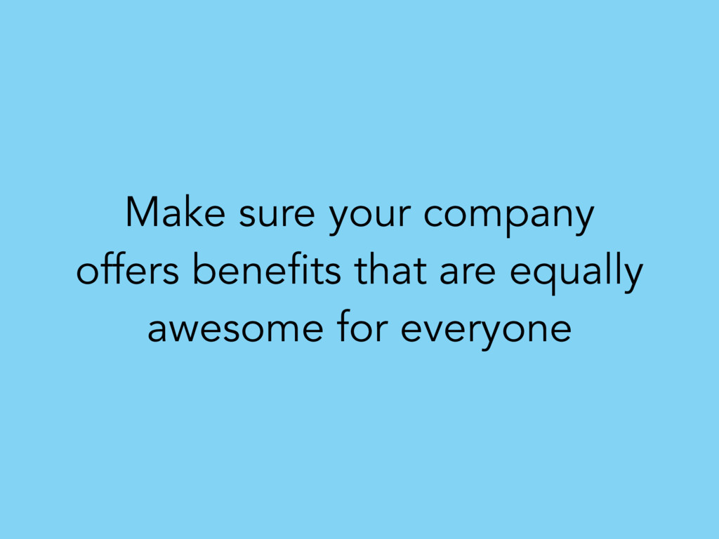 Make sure your company offers benefits that are...