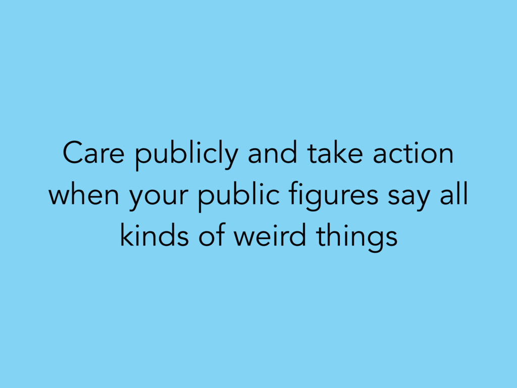 Care publicly and take action when your public ...