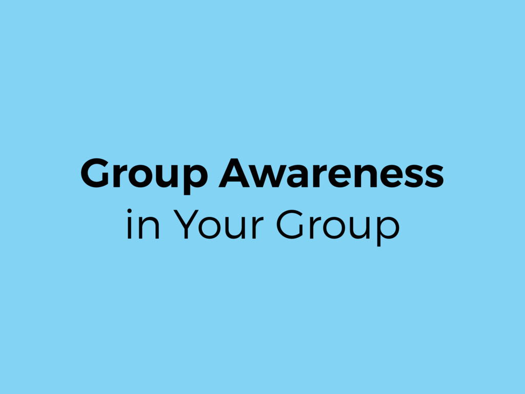 Group Awareness in Your Group