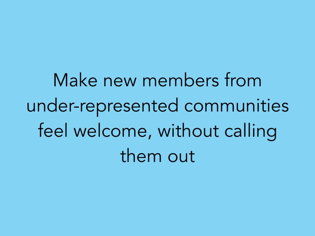 Make new members from under-represented communi...