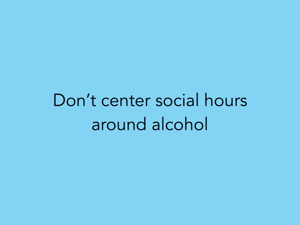 Don't center social hours around alcohol